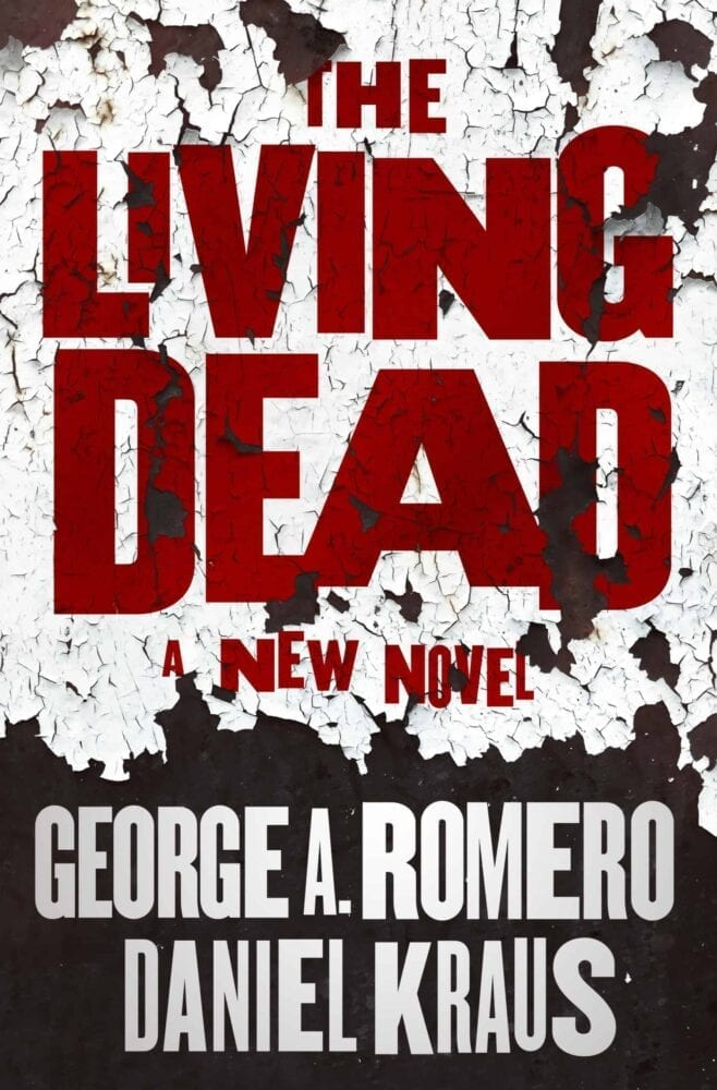 picture of a book cover with the words the living dead in red on a faux cracked paint surface, above the words a new novel and the names george a. romero and daniel kraus