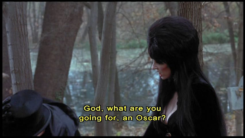 """Elvira, Mistress of the Dark (Cassandra Peterson), saying, """"God, what are you going for, an Oscar?"""", in the film, """"Elvira's Haunted Hills"""" (2001)."""