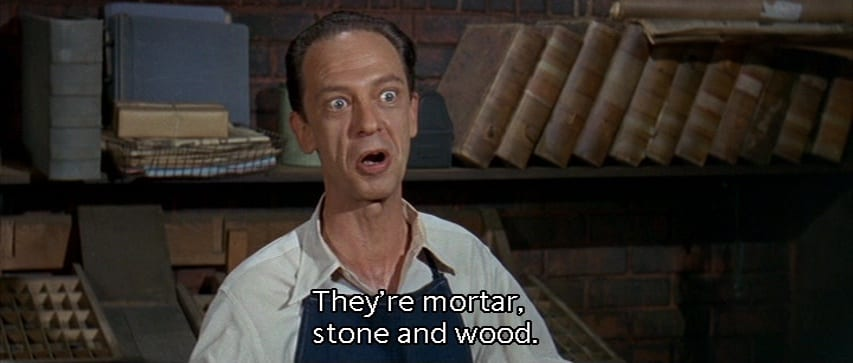 "Luther Heggs (Don Knotts) says, ""They're mortar, stone, and wood,"" in the film, ""The Ghost and Mr. Chicken"" (1966)."