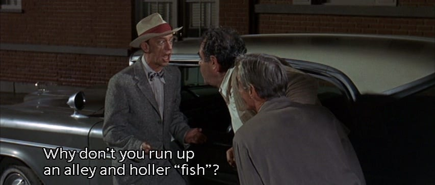 "Luther Heggs (Don Knotts) yells, ""Why don't you run up an alley and holler, 'Fish'?"", in the film, ""The Ghost and Mr. Chicken"" (1966)."