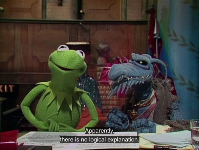 "Kermit the Frog says to the audience, ""Apparently, there is no logical explanation,"" in the TV show, ""The Muppet Show."""