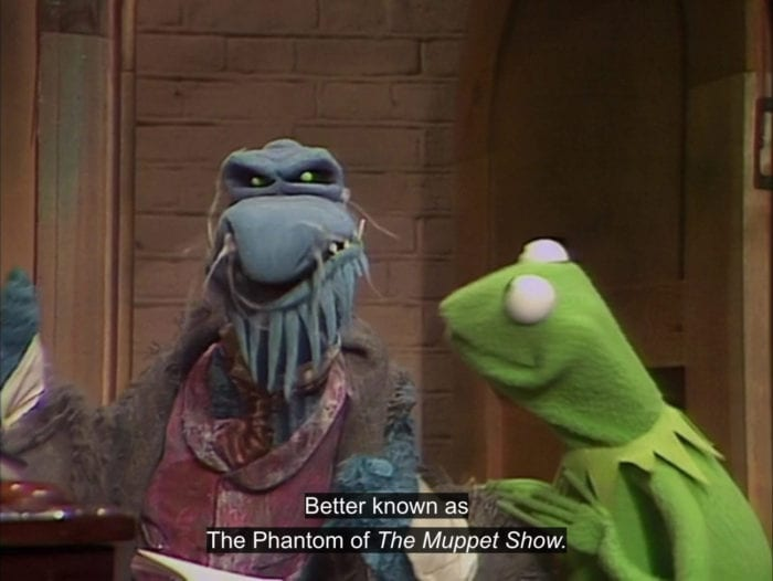 "Uncle Deadly tells Kermit the Frog, ""Better known as The Phantom of The Muppet Show,"" in the TV show, ""The Muppet Show."""