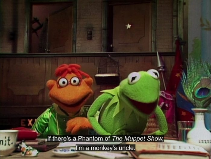 "Kermit the Frog says, ""If there's a Phantom of The Muppet Show, I'm a monkey's uncle,"" in the TV show, ""The Muppet Show."""